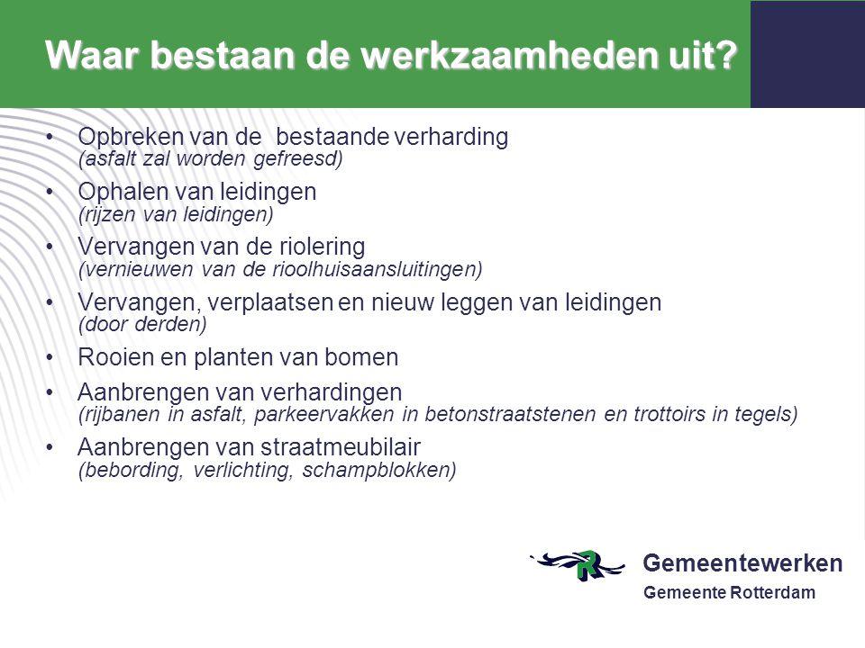 Gemeentewerken Gemeente Rotterdam Waar bestaan de werkzaamheden uit? Opbreken van de bestaande verharding (asfalt zal worden gefreesd) Ophalen van lei