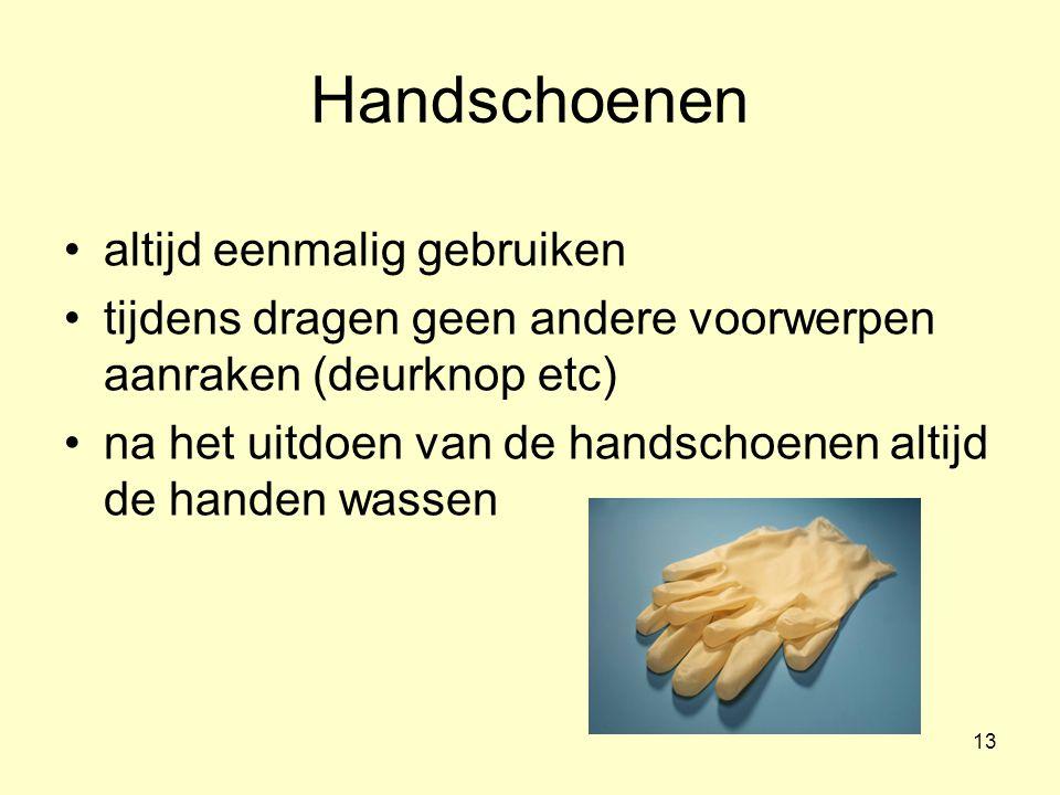13 Handschoenen altijd eenmalig gebruiken tijdens dragen geen andere voorwerpen aanraken (deurknop etc) na het uitdoen van de handschoenen altijd de handen wassen