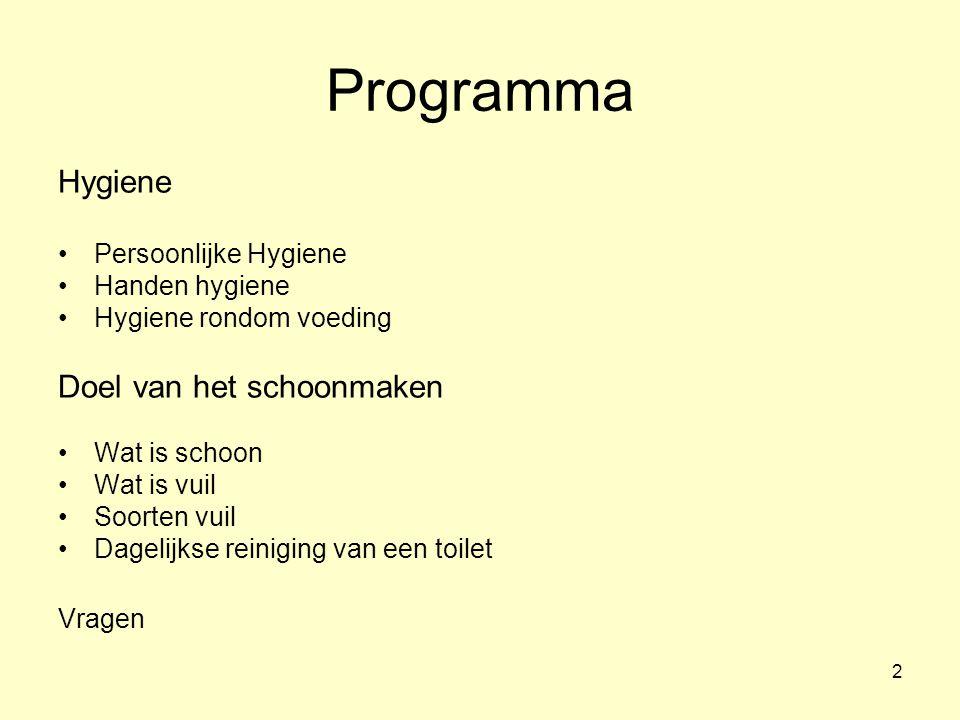 2 Programma Hygiene Persoonlijke Hygiene Handen hygiene Hygiene rondom voeding Doel van het schoonmaken Wat is schoon Wat is vuil Soorten vuil Dagelijkse reiniging van een toilet Vragen