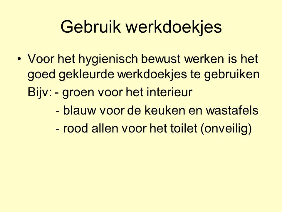 Gebruik werkdoekjes Voor het hygienisch bewust werken is het goed gekleurde werkdoekjes te gebruiken Bijv: - groen voor het interieur - blauw voor de keuken en wastafels - rood allen voor het toilet (onveilig)