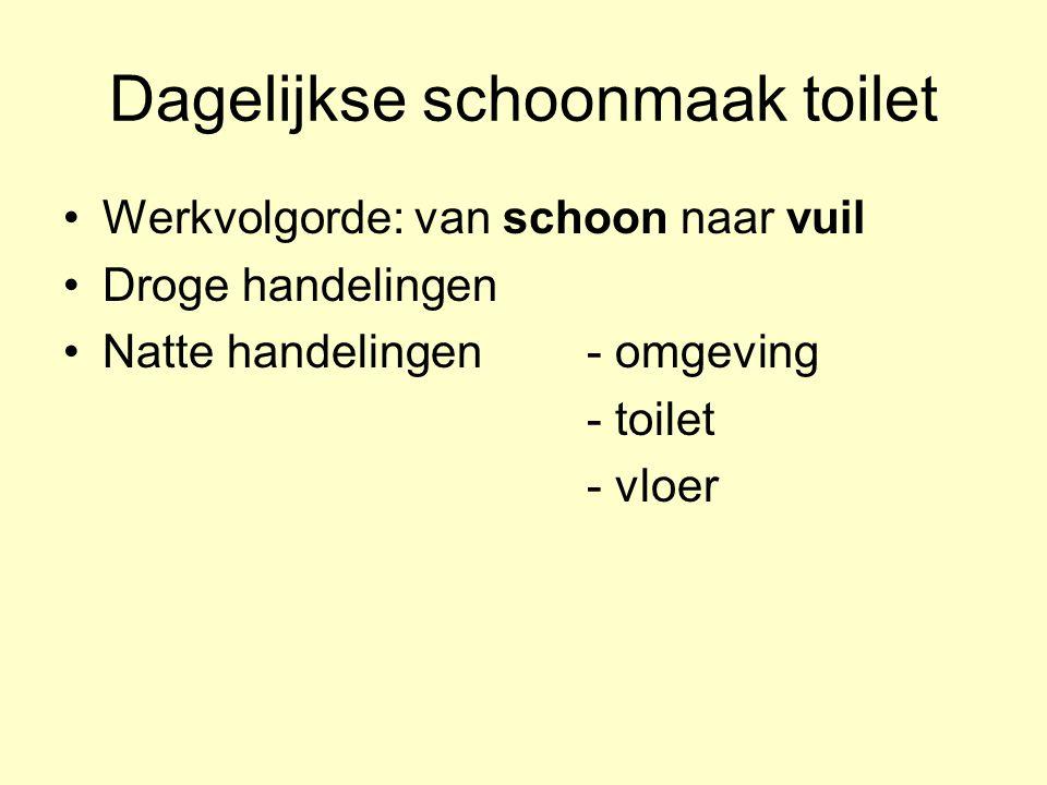Dagelijkse schoonmaak toilet Werkvolgorde: van schoon naar vuil Droge handelingen Natte handelingen- omgeving - toilet - vloer