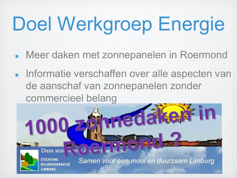 Doel Werkgroep Energie Meer daken met zonnepanelen in Roermond Informatie verschaffen over alle aspecten van de aanschaf van zonnepanelen zonder comme