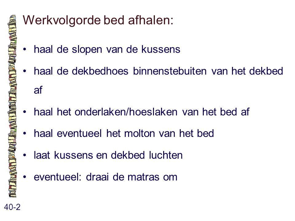 Werkvolgorde bed afhalen: 40-2 haal de slopen van de kussens haal de dekbedhoes binnenstebuiten van het dekbed af haal het onderlaken/hoeslaken van he