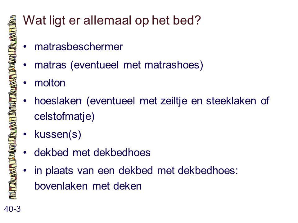 Wat ligt er allemaal op het bed? 40-3 matrasbeschermer matras (eventueel met matrashoes) molton hoeslaken (eventueel met zeiltje en steeklaken of cels