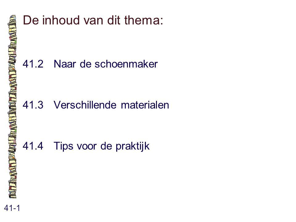 De inhoud van dit thema: 41-1 41.2 Naar de schoenmaker 41.3 Verschillende materialen 41.4 Tips voor de praktijk