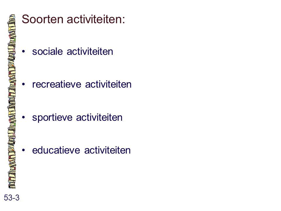 Soorten activiteiten: 53-3 sociale activiteiten recreatieve activiteiten sportieve activiteiten educatieve activiteiten