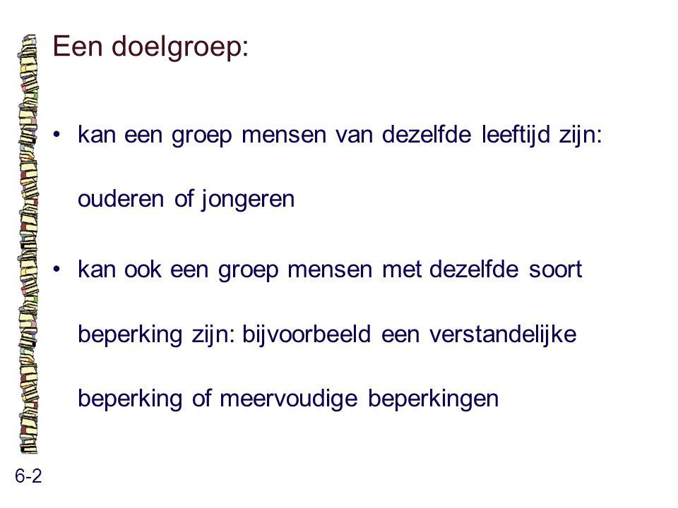 Een doelgroep: 6-2 kan een groep mensen van dezelfde leeftijd zijn: ouderen of jongeren kan ook een groep mensen met dezelfde soort beperking zijn: bi