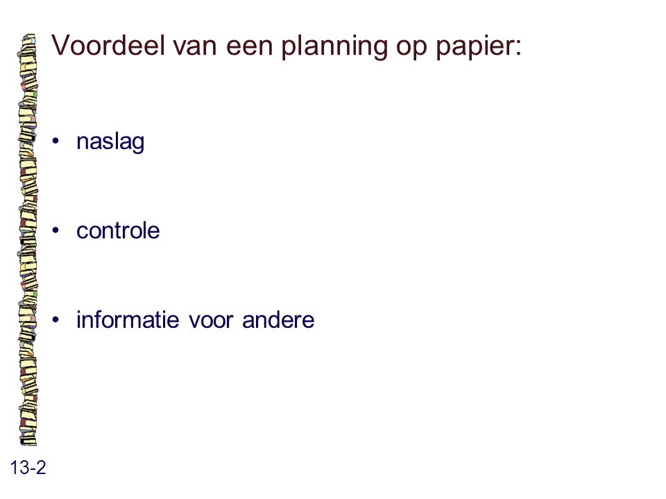 Voordeel van een planning op papier: 13-2 naslag controle informatie voor andere