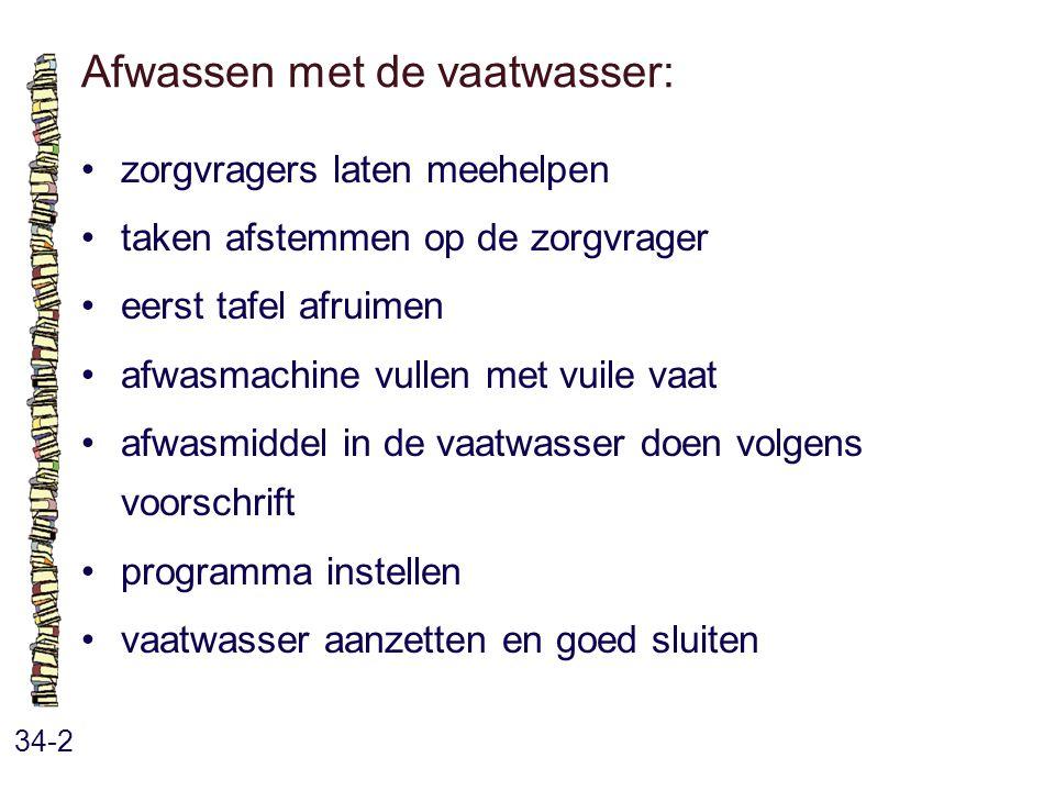 Afwassen met de vaatwasser: 34-2 zorgvragers laten meehelpen taken afstemmen op de zorgvrager eerst tafel afruimen afwasmachine vullen met vuile vaat
