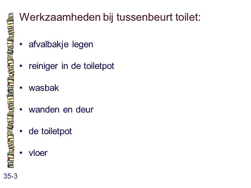 Werkzaamheden bij tussenbeurt toilet: 35-3 afvalbakje legen reiniger in de toiletpot wasbak wanden en deur de toiletpot vloer