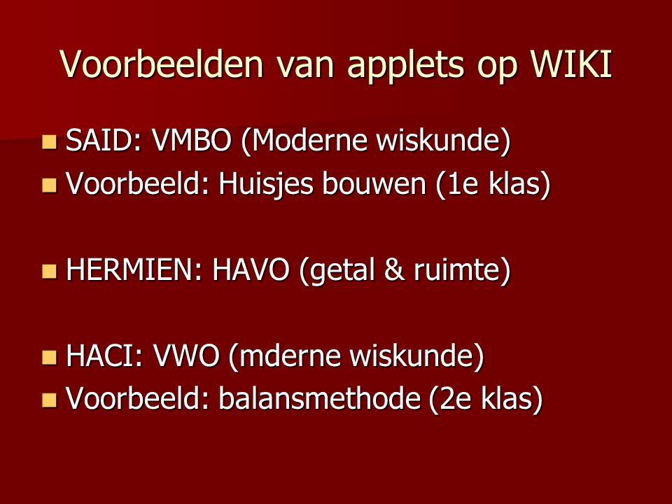 Voorbeelden van applets op WIKI SAID: VMBO (Moderne wiskunde) SAID: VMBO (Moderne wiskunde) Voorbeeld: Huisjes bouwen (1e klas) Voorbeeld: Huisjes bou