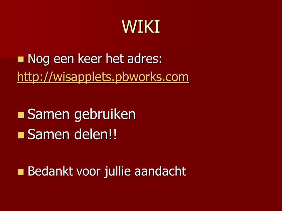 WIKI Nog een keer het adres: Nog een keer het adres: http://wisapplets.pbworks.com Samen gebruiken Samen gebruiken Samen delen!! Samen delen!! Bedankt