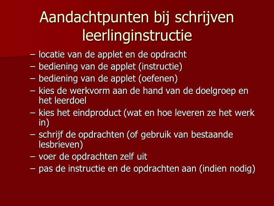Aandachtpunten bij schrijven leerlinginstructie –locatie van de applet en de opdracht –bediening van de applet (instructie) –bediening van de applet (