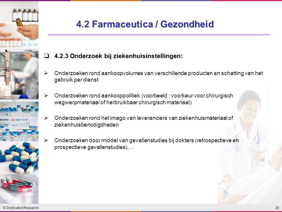 © Dedicated Research26  4.2.3 Onderzoek bij ziekenhuisinstellingen:  Onderzoeken rond aankoopvolumes van verschillende producten en schatting van he