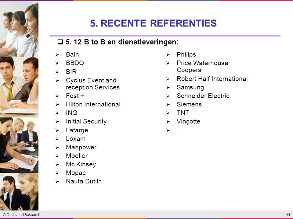 44© Dedicated Research 5.5. RECENTE REFERENTIES  5.
