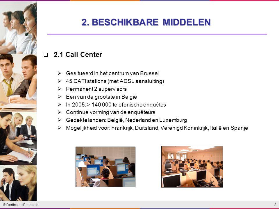 8© Dedicated Research  2.1 Call Center  Gesitueerd in het centrum van Brussel  45 CATI stations (met ADSL aansluiting)  Permanent 2 supervisors 