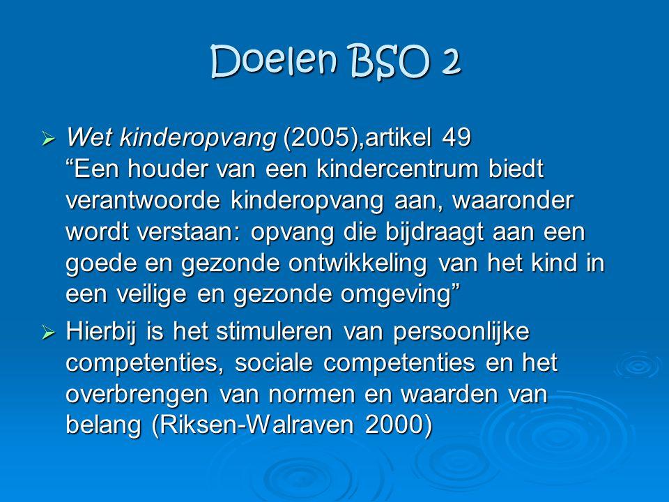 """Doelen BSO 2  Wet kinderopvang (2005),artikel 49 """"Een houder van een kindercentrum biedt verantwoorde kinderopvang aan, waaronder wordt verstaan: opv"""