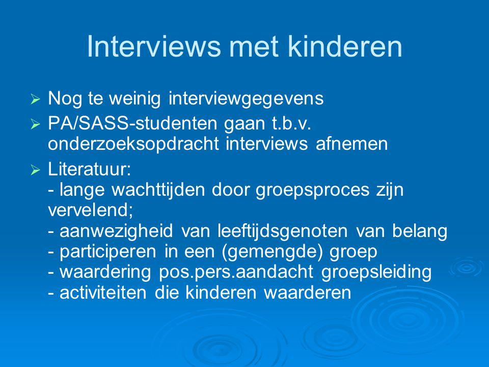Interviews met kinderen   Nog te weinig interviewgegevens   PA/SASS-studenten gaan t.b.v. onderzoeksopdracht interviews afnemen   Literatuur: -
