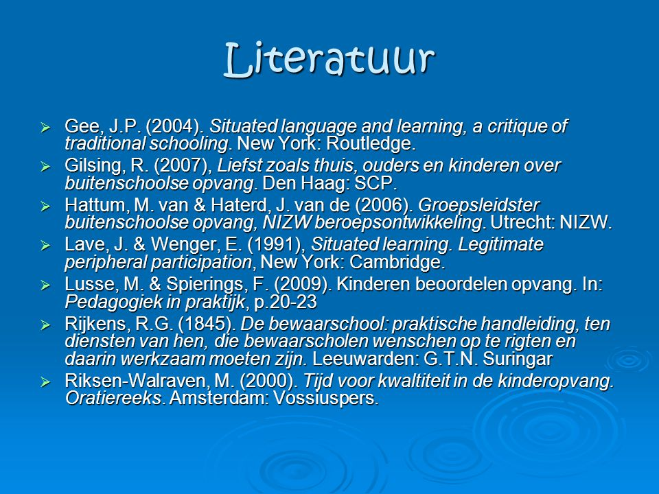Literatuur  Gee, J.P.(2004). Situated language and learning, a critique of traditional schooling.