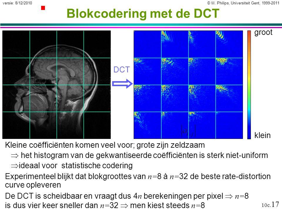 © W. Philips, Universiteit Gent, 1999-2011versie: 8/12/2010 10c. 17 Blokcodering met de DCT klein groot DCT Experimenteel blijkt dat blokgroottes van