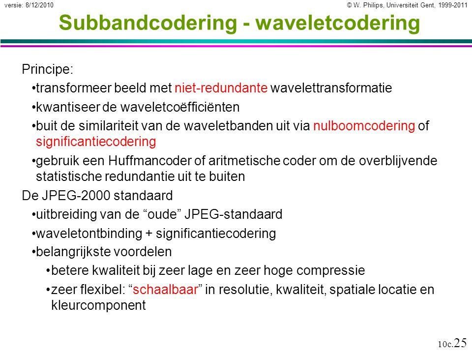© W. Philips, Universiteit Gent, 1999-2011versie: 8/12/2010 10c. 25 Subbandcodering - waveletcodering Principe: transformeer beeld met niet-redundante