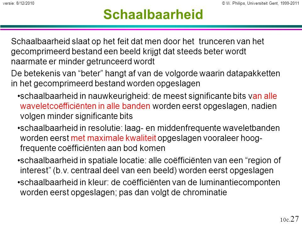 © W. Philips, Universiteit Gent, 1999-2011versie: 8/12/2010 10c. 27 Schaalbaarheid Schaalbaarheid slaat op het feit dat men door het trunceren van het