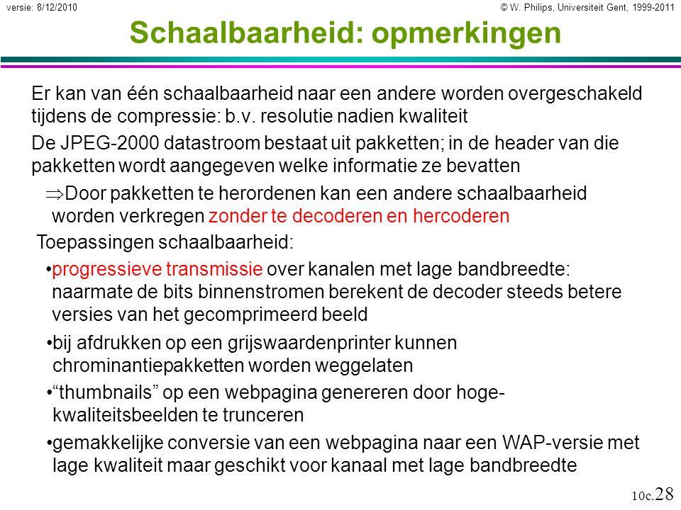 © W. Philips, Universiteit Gent, 1999-2011versie: 8/12/2010 10c. 28 Schaalbaarheid: opmerkingen Er kan van één schaalbaarheid naar een andere worden o