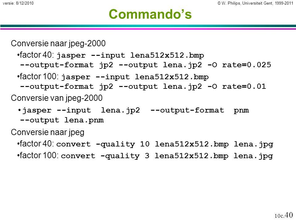 © W. Philips, Universiteit Gent, 1999-2011versie: 8/12/2010 10c. 40 Commando's Conversie naar jpeg-2000 factor 40: jasper --input lena512x512.bmp --ou