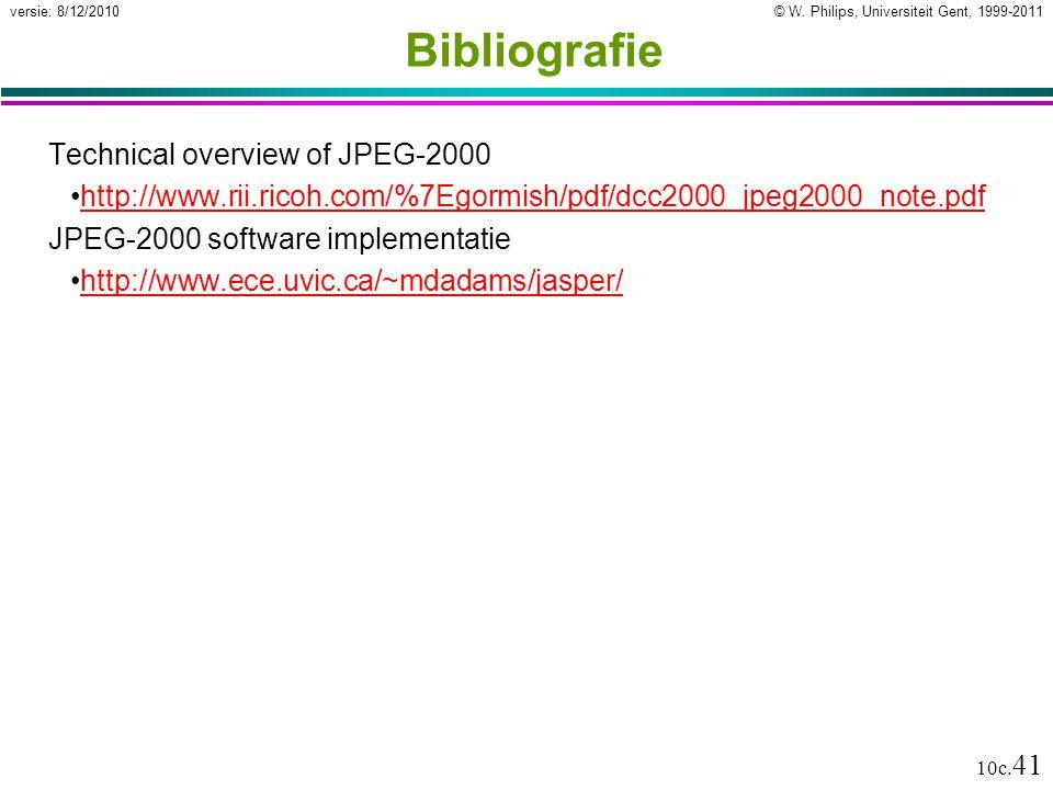 © W. Philips, Universiteit Gent, 1999-2011versie: 8/12/2010 10c. 41 Bibliografie Technical overview of JPEG-2000 http://www.rii.ricoh.com/%7Egormish/p