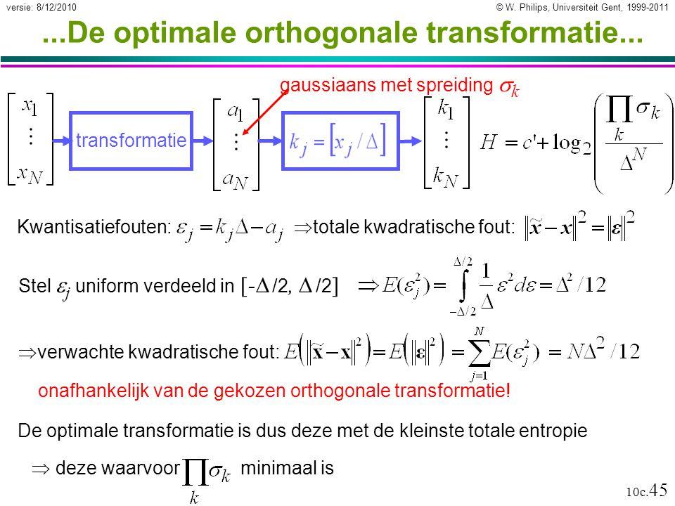 © W. Philips, Universiteit Gent, 1999-2011versie: 8/12/2010 10c. 45...De optimale orthogonale transformatie... transformatie Stel  j uniform verdeeld