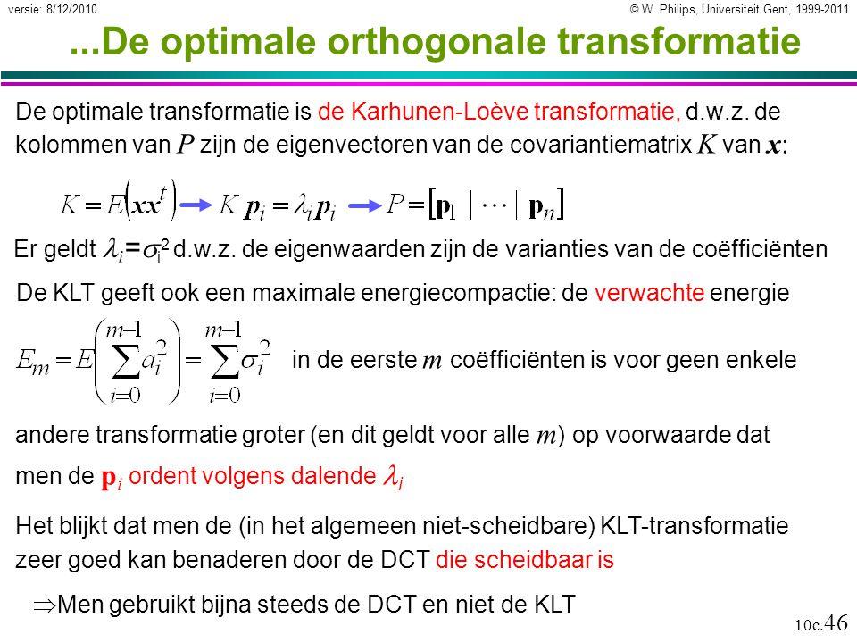 © W. Philips, Universiteit Gent, 1999-2011versie: 8/12/2010 10c. 46...De optimale orthogonale transformatie De optimale transformatie is de Karhunen-L