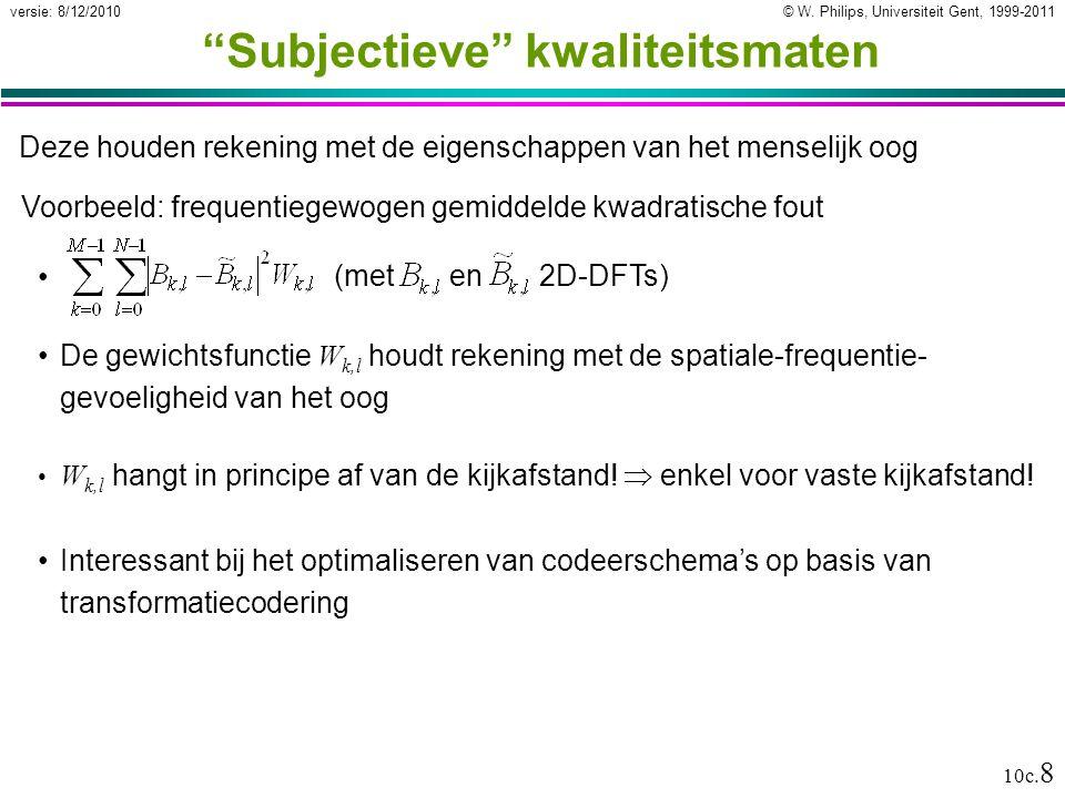 """© W. Philips, Universiteit Gent, 1999-2011versie: 8/12/2010 10c. 8 """"Subjectieve"""" kwaliteitsmaten Deze houden rekening met de eigenschappen van het men"""