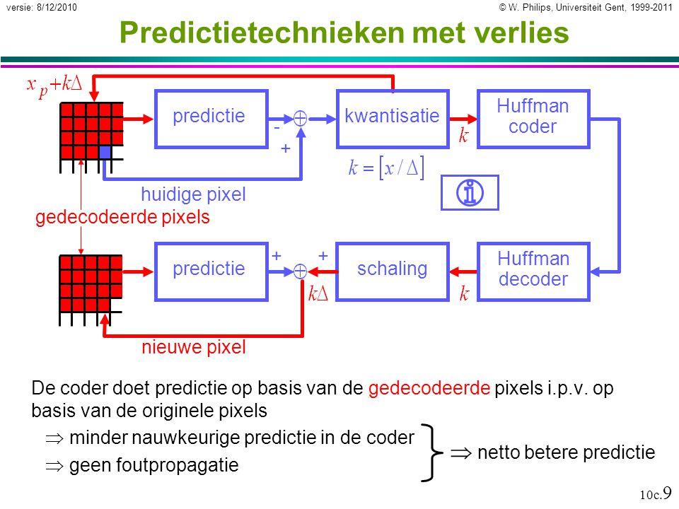 © W. Philips, Universiteit Gent, 1999-2011versie: 8/12/2010 10c. 9 Predictietechnieken met verlies De coder doet predictie op basis van de gedecodeerd