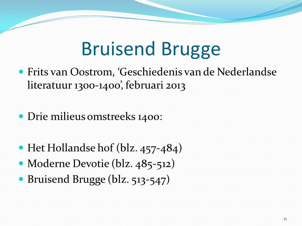 Bruisend Brugge Frits van Oostrom, 'Geschiedenis van de Nederlandse literatuur 1300-1400', februari 2013 Drie milieus omstreeks 1400: Het Hollandse ho