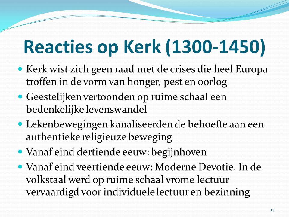 Reacties op Kerk (1300-1450) Kerk wist zich geen raad met de crises die heel Europa troffen in de vorm van honger, pest en oorlog Geestelijken vertoon