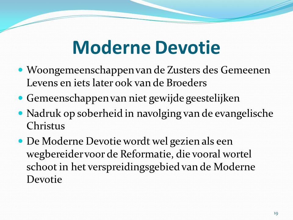 Moderne Devotie Woongemeenschappen van de Zusters des Gemeenen Levens en iets later ook van de Broeders Gemeenschappen van niet gewijde geestelijken N