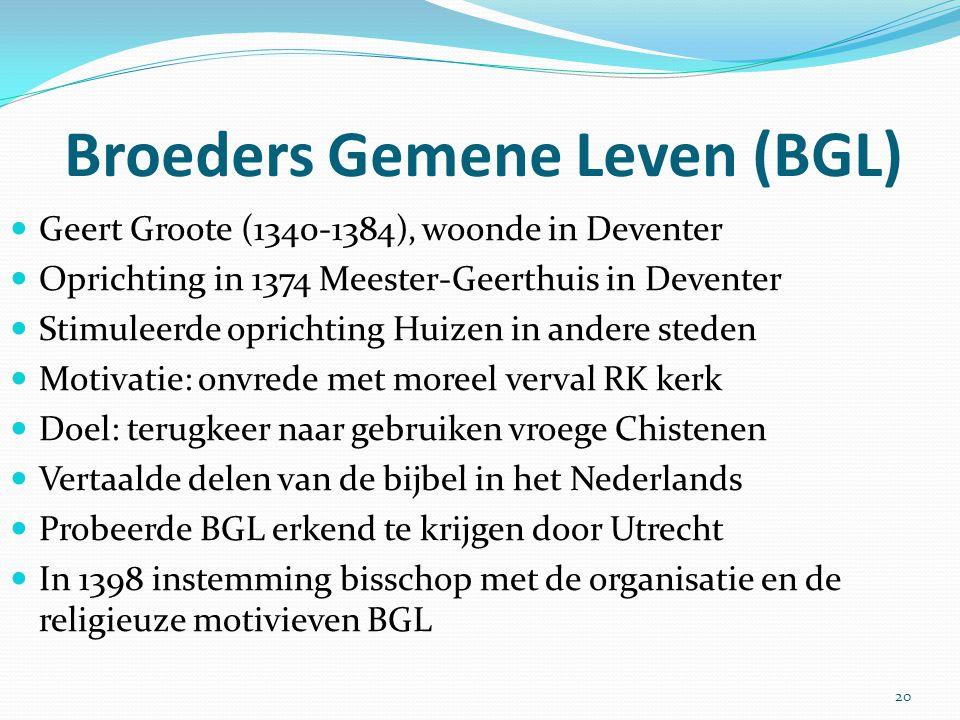 Broeders Gemene Leven (BGL) 20 Geert Groote (1340-1384), woonde in Deventer Oprichting in 1374 Meester-Geerthuis in Deventer Stimuleerde oprichting Hu