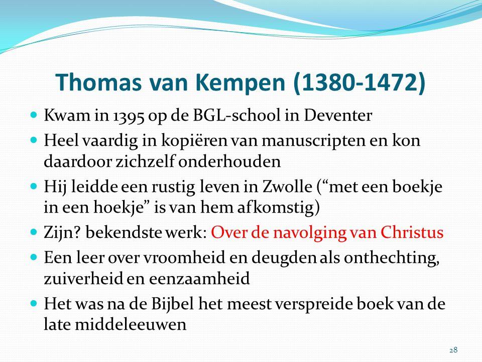 Thomas van Kempen (1380-1472) Kwam in 1395 op de BGL-school in Deventer Heel vaardig in kopiëren van manuscripten en kon daardoor zichzelf onderhouden