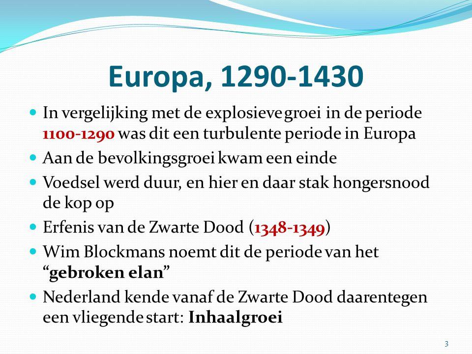 Europa, 1290-1430 In vergelijking met de explosieve groei in de periode 1100-1290 was dit een turbulente periode in Europa Aan de bevolkingsgroei kwam