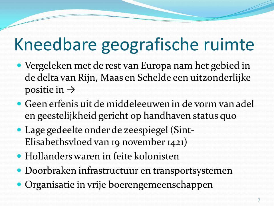 Kneedbare geografische ruimte Vergeleken met de rest van Europa nam het gebied in de delta van Rijn, Maas en Schelde een uitzonderlijke positie in → G