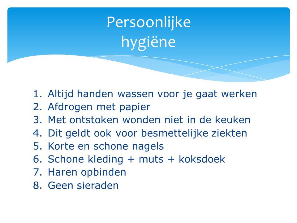 1.Altijd handen wassen voor je gaat werken 2.Afdrogen met papier 3.Met ontstoken wonden niet in de keuken 4.Dit geldt ook voor besmettelijke ziekten 5