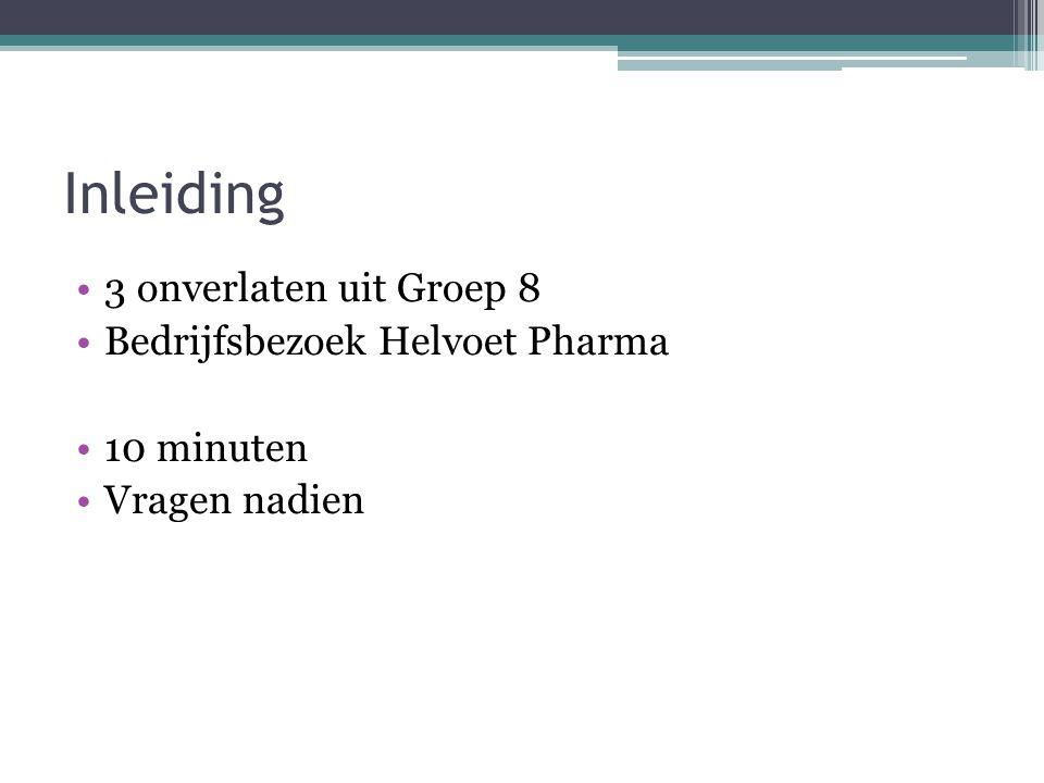 Inleiding 3 onverlaten uit Groep 8 Bedrijfsbezoek Helvoet Pharma 10 minuten Vragen nadien