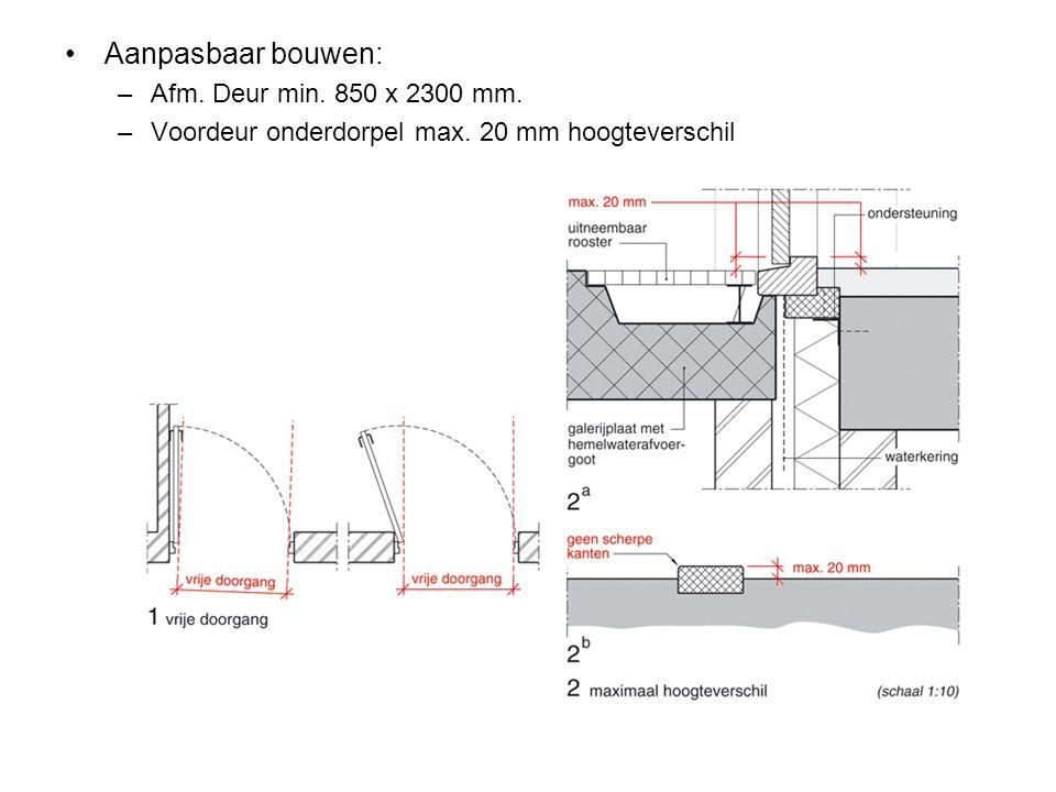 Aanpasbaar bouwen: –Afm. Deur min. 850 x 2300 mm. –Voordeur onderdorpel max. 20 mm hoogteverschil