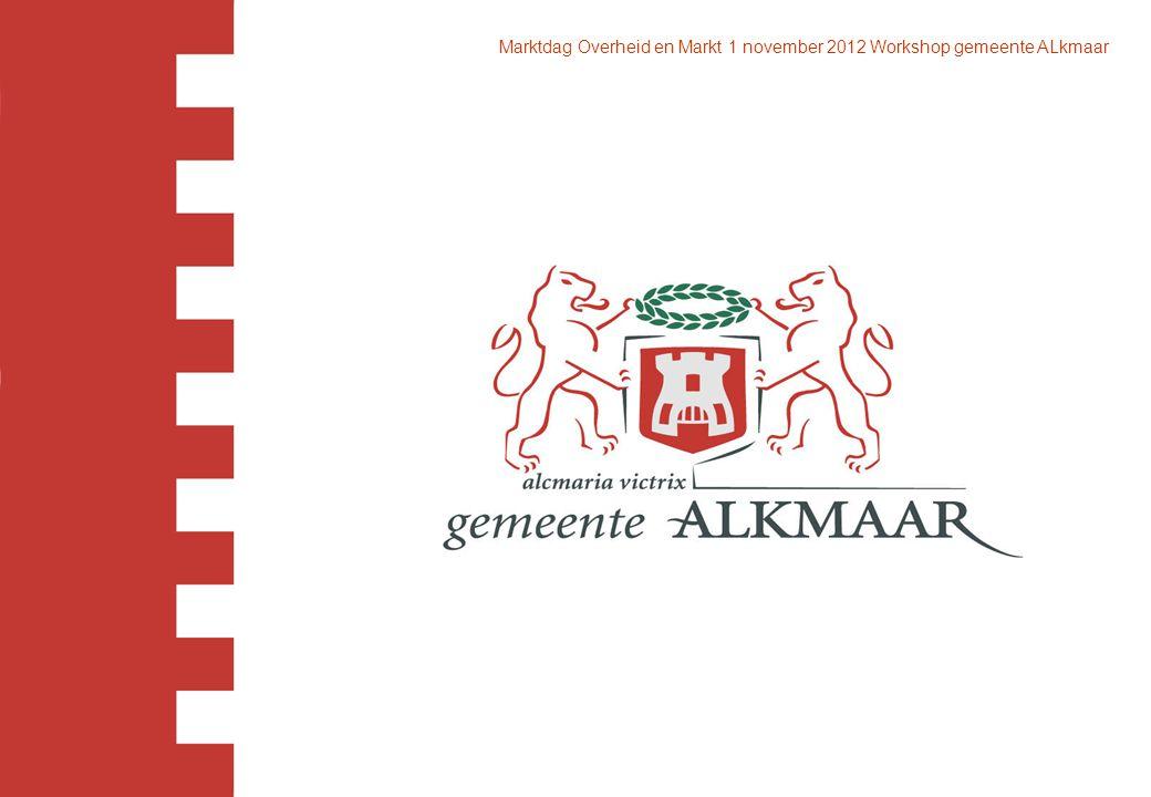 Marktdag Overheid en Markt 1 november 2012 Workshop gemeente ALkmaar