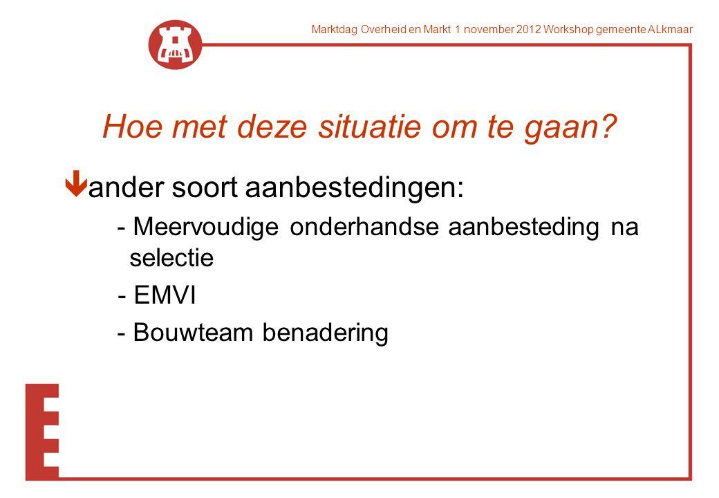Marktdag Overheid en Markt 1 november 2012 Workshop gemeente ALkmaar Hoe met deze situatie om te gaan.