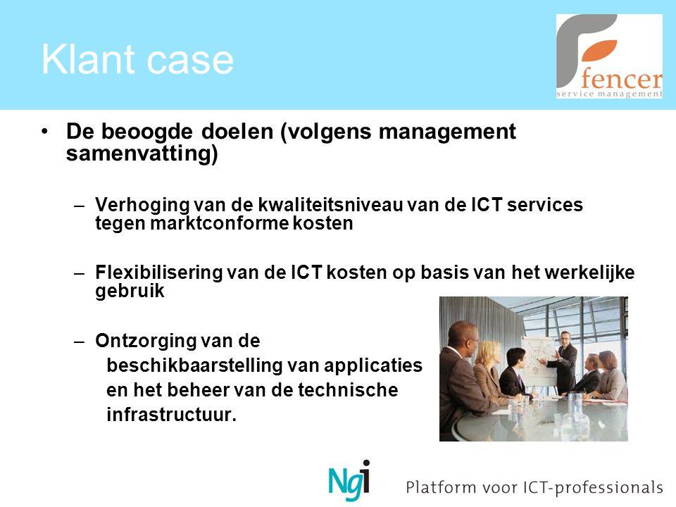 Klant case De beoogde doelen (volgens management samenvatting) –Verhoging van de kwaliteitsniveau van de ICT services tegen marktconforme kosten –Flexibilisering van de ICT kosten op basis van het werkelijke gebruik –Ontzorging van de beschikbaarstelling van applicaties en het beheer van de technische infrastructuur.