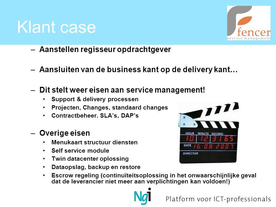 Klant case –Aanstellen regisseur opdrachtgever –Aansluiten van de business kant op de delivery kant… –Dit stelt weer eisen aan service management.