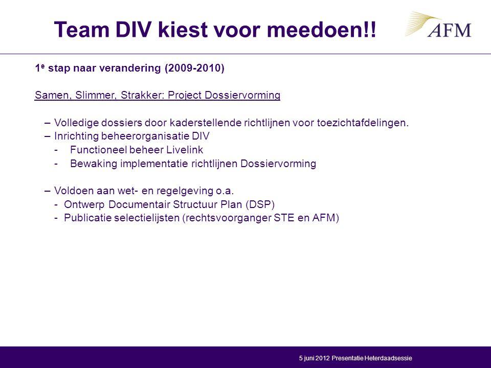 1 e stap naar verandering (2009-2010) Samen, Slimmer, Strakker: Project Dossiervorming –Volledige dossiers door kaderstellende richtlijnen voor toezic