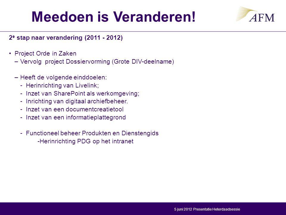 2 e stap naar verandering (2011 - 2012) Project Orde in Zaken –Vervolg project Dossiervorming (Grote DIV-deelname) –Heeft de volgende einddoelen: -Her