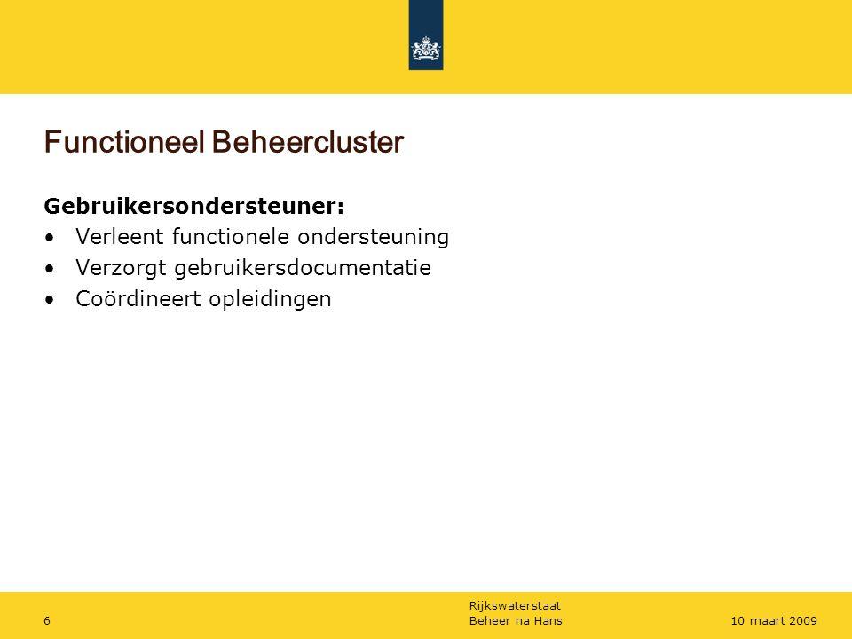 Rijkswaterstaat Beheer na Hans610 maart 2009 Functioneel Beheercluster Gebruikersondersteuner: Verleent functionele ondersteuning Verzorgt gebruikersd